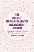 Cover-Bild zu The Difficult Mother-Daughter Relationship Journal (eBook) von Anderson, Karen C. L.