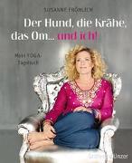 Cover-Bild zu Der Hund, die Krähe, das Om... und ich! von Fröhlich, Susanne