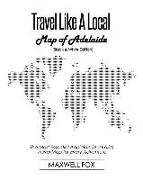 Cover-Bild zu Fox, Maxwell: Travel Like a Local - Map of Adelaide (Black and White Edition): The Most Essential Adelaide (Australia) Travel Map for Every Adventure