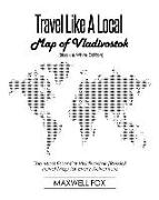 Cover-Bild zu Fox, Maxwell: Travel Like a Local - Map of Vladivostok (Black and White Edition): The Most Essential Vladivostok (Russia) Travel Map for Every Adventure