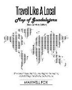 Cover-Bild zu Fox, Maxwell: Travel Like a Local - Map of Guadalajara (Black and White Edition): The Most Essential Guadalajara (Mexico) Travel Map for Every Adventure