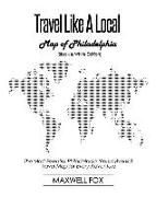 Cover-Bild zu Fox, Maxwell: Travel Like a Local - Map of Philadelphia (Black and White Edition): The Most Essential Philadelphia (Pennsylvania) Travel Map for Every Adventure