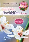Cover-Bild zu Die richtige Bachblüte finden von Strasser, Maria
