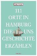 Cover-Bild zu 111 Orte in Hamburg, die uns Geschichte erzählen von Wolf, Rike