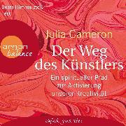 Cover-Bild zu Der Weg des Künstlers - Ein spiritueller Pfad zur Aktivierung unserer Kreativität (Audio Download) von Cameron, Julia