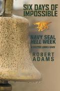Cover-Bild zu Six Days of Impossible Navy SEAL Hell Week - a Doctor Looks Back (eBook) von Adams, Robert