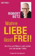 Cover-Bild zu Betz, Robert: Wahre Liebe lässt frei!