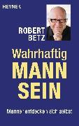 Cover-Bild zu Betz, Robert: Wahrhaftig Mann sein (eBook)