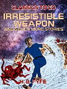 Cover-Bild zu Fyfe, H. B.: Irresistible Weapon and seven more stories (eBook)