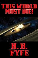 Cover-Bild zu Fyfe, H. B.: This World Must Die! (eBook)