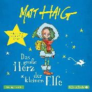 Cover-Bild zu Das große Herz der kleinen Elfe (Audio Download) von Haig, Matt