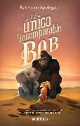 Cover-Bild zu Applegate, Katherine: El único e incomparable Bob (eBook)