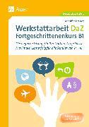 Cover-Bild zu Werkstattarbeit DaZ - Fortgeschrittenenkurs B1 von Brandt, Jennifer