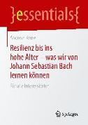 Cover-Bild zu Resilienz bis ins hohe Alter - was wir von Johann Sebastian Bach lernen können von Kruse, Andreas