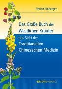 Cover-Bild zu Das grosse Buch der Westlichen Kräuter aus Sicht der Traditionellen Chinesischen Medizin von Ploberger, Florian