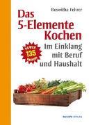 Cover-Bild zu Fünf Elemente Kochen im Einklang mit Beruf und Haushalt von Fehrer, Roswitha