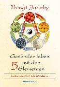 Cover-Bild zu Gesünder Leben mit den Fünf Elementen von Jacoby, Bengt