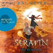 Cover-Bild zu Meyer, Kai: Serafin. Das Kalte Feuer - Merle-Zyklus, (Ungekürzte Lesung) (Audio Download)
