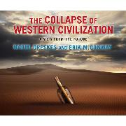 Cover-Bild zu The Collapse of Western Civilization - A View from the Future (Unabridged) (Audio Download) von Oreskes, Naomi