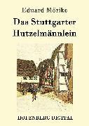 Cover-Bild zu Mörike, Eduard: Das Stuttgarter Hutzelmännlein (eBook)