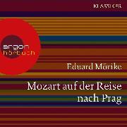 Cover-Bild zu Mörike, Eduard: Mozart auf der Reise nach Prag (Ungekürzte Lesung) (Audio Download)