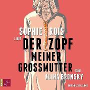Cover-Bild zu Bronsky, Alina: Der Zopf meiner Großmutter (Ungekürzt) (Audio Download)