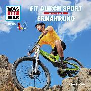 Cover-Bild zu Was ist was Hörspiel: Fit durch Sport/ Ernährung (Audio Download) von Baur, Manfred