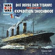 Cover-Bild zu Was ist was Hörspiel: Die Reise der Titanic/Abenteuer Tauchboote (Audio Download) von Baur, Manfred