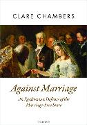 Cover-Bild zu Against Marriage von Chambers, Clare