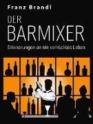 Cover-Bild zu Brandl, Franz: Der Barmixer (eBook)