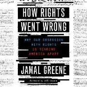 Cover-Bild zu Greene, Jamal: How Rights Went Wrong: Why Our Obsession with Rights Is Tearing America Apart