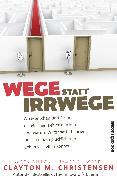 Cover-Bild zu Wege statt Irrwege (eBook) von Christensen, Clayton M.