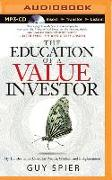 Cover-Bild zu The Education of a Value Investor: My Transformative Quest for Wealth, Wisdom, and Enlightenment von Spier, Guy
