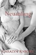 Cover-Bild zu Knight, Caralyn: Neuanfang: Eine erotische Fantasie (eBook)