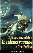 Cover-Bild zu Die spannendsten Abenteuerromane aller Zeiten (Illustrierte Ausgabe) (eBook) von Gerstäcker, Friedrich