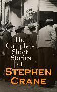 Cover-Bild zu The Complete Short Stories of Stephen Crane (eBook) von Crane, Stephen