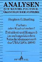 Cover-Bild zu Partner oder Kontrahenten? Präsident und Kongreß im außenpolitischen Entscheidungsprozeß der USA (1974-1988) von Bierling, Stephan G.