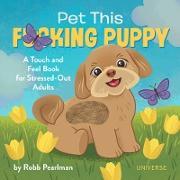 Cover-Bild zu Pearlman, Robb: Pet This F*cking Puppy