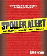 Cover-Bild zu Pearlman, Robb: Spoiler Alert: Bruce Willis Is Dead and 399 More Endings from Movies, Tv, Books, and Life