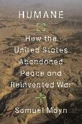 Cover-Bild zu Humane: How the United States Abandoned Peace and Reinvented War von Moyn, Samuel