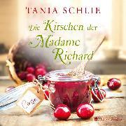 Cover-Bild zu Schlie, Tania: Die Kirschen der Madame Richard (ungekürzt) (Audio Download)