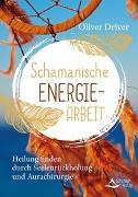 Cover-Bild zu Schamanische Energiearbeit von Driver, Oliver