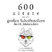 Cover-Bild zu 600 Zitate von den großen Schriftstellern des 18. Jahrhunderts (Audio Download) von Smith, Adam