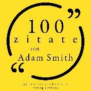 Cover-Bild zu 100 Zitate von Adam Smith (Audio Download) von Smith, Adam