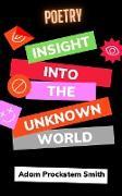 Cover-Bild zu Insight Into The Unknown World: Poetry (eBook) von Smith, Adam Prockstem