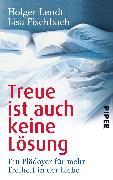 Cover-Bild zu Treue ist auch keine Lösung von Lendt, Holger