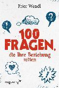 Cover-Bild zu 100 Fragen, die Ihre Beziehung retten von Wendl, Peter