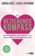 Cover-Bild zu Der Beziehungskompass - Was Wissenschaftler über das Geheimnis von Liebe und Partnerschaft herausgefunden haben von Huss, Andrea