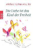 Cover-Bild zu Die Liebe ist das Kind der Freiheit von Moeller, Michael Lukas