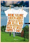 Cover-Bild zu Meine Freunde haben Adolf Hitler getötet und alles, was sie mir mitgebracht haben, ist dieses lausige T-Shirt (eBook) von Hirschl, Elias